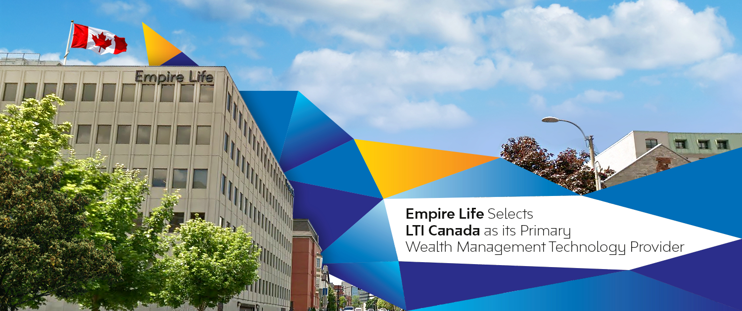 Empire Life Selects LTI Canada as its Primary Wealth Management Technology Provider