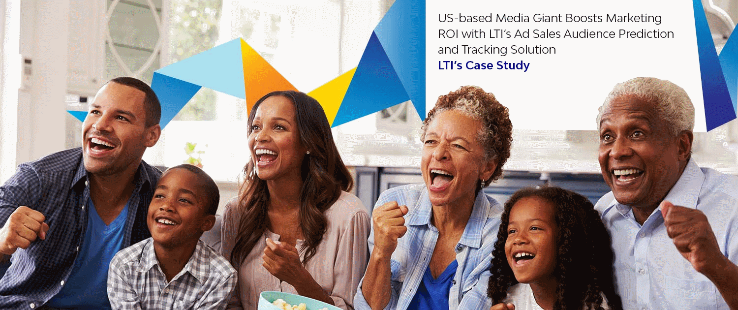 US Based Media Giant boosts Marketing ROI with LTI's Ad Sales Audience Prediction and Tracking Application