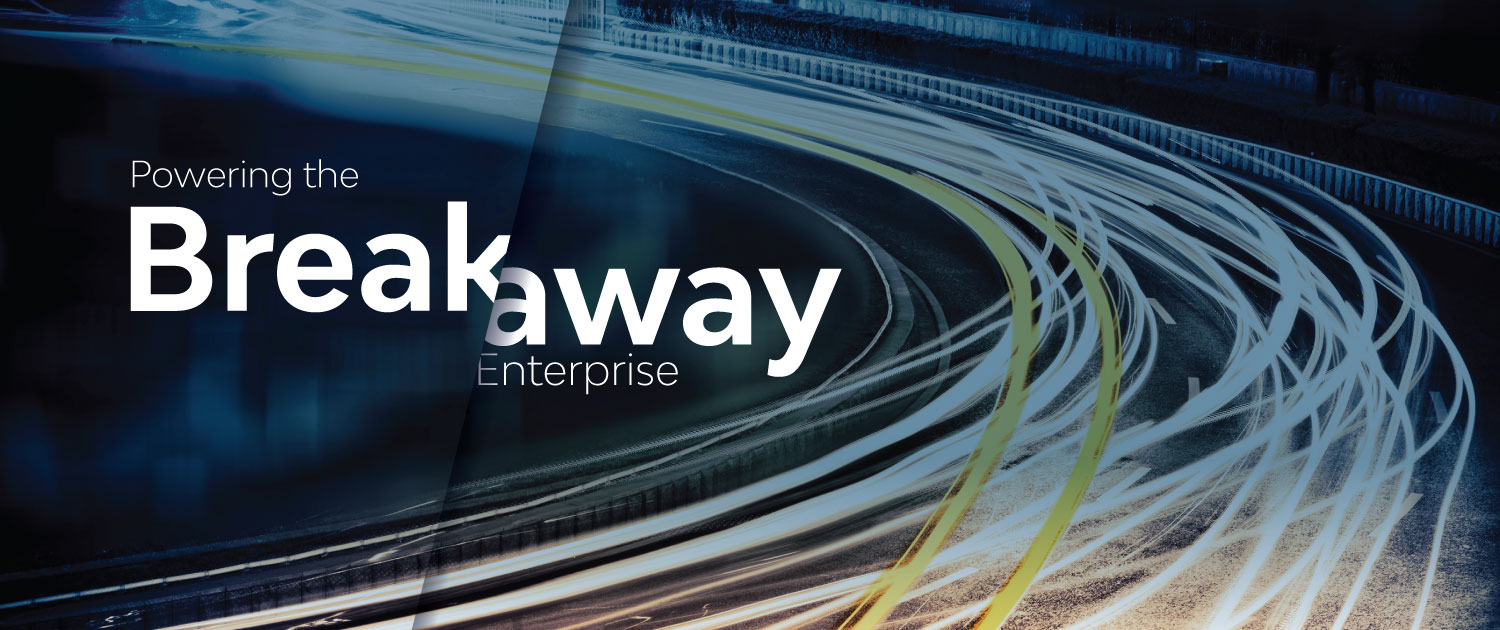 Powering the Breakaway Enterprise