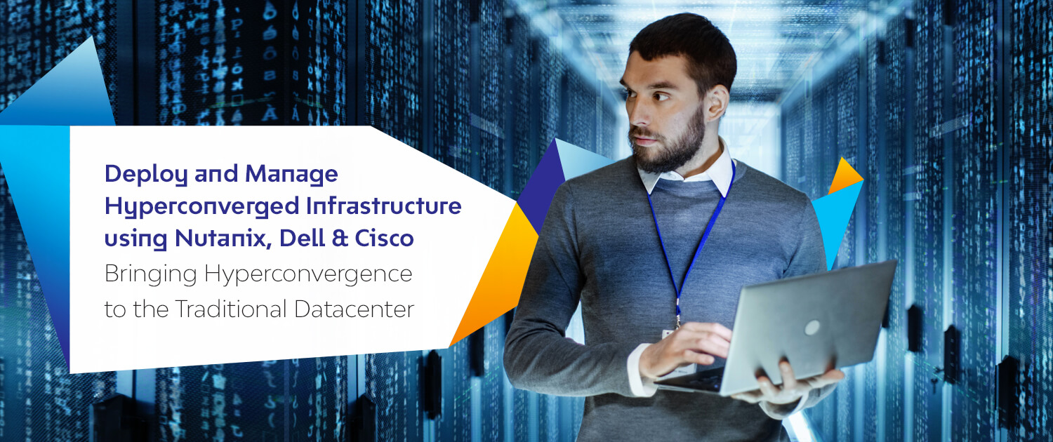 Deploy and Manage Hyperconverged Infrastructure using Nutanix