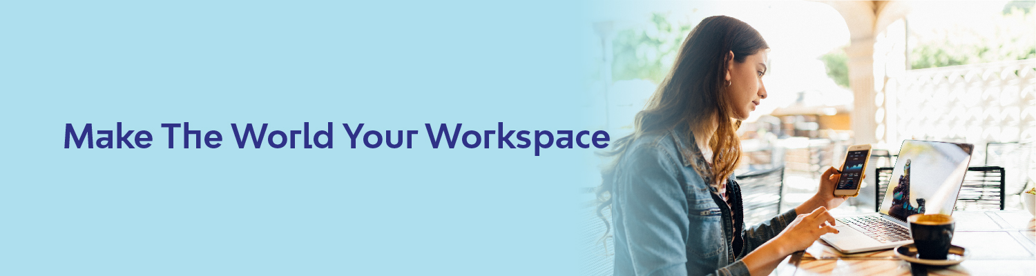 Make The World Your Workspace