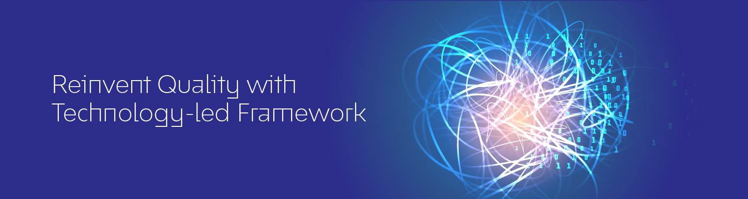 Reinvent Quality with Technology-led Framework