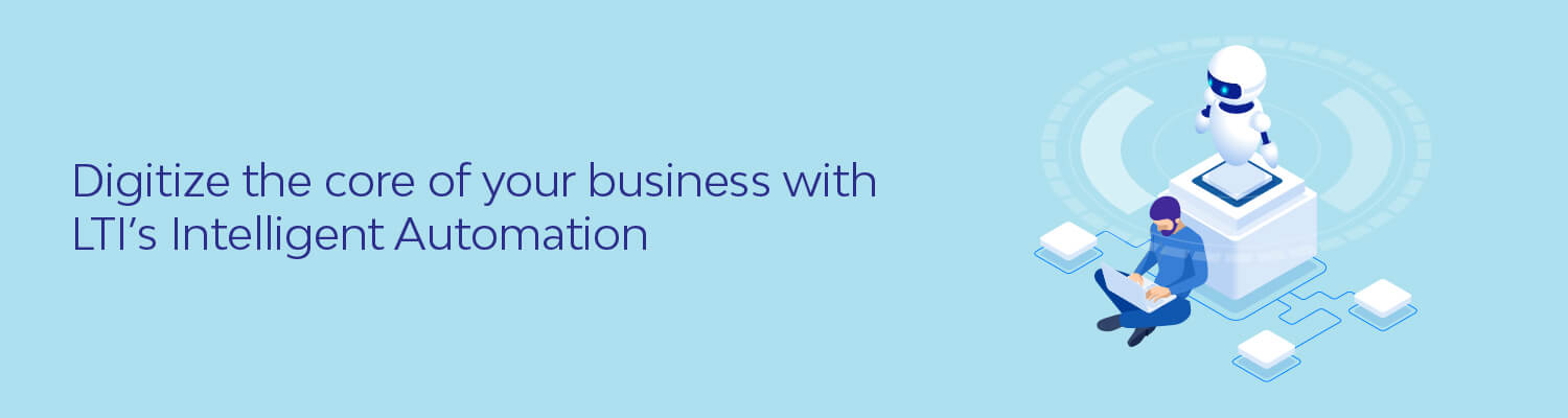 Digitize the core of your business with LTI's Intelligent Automation