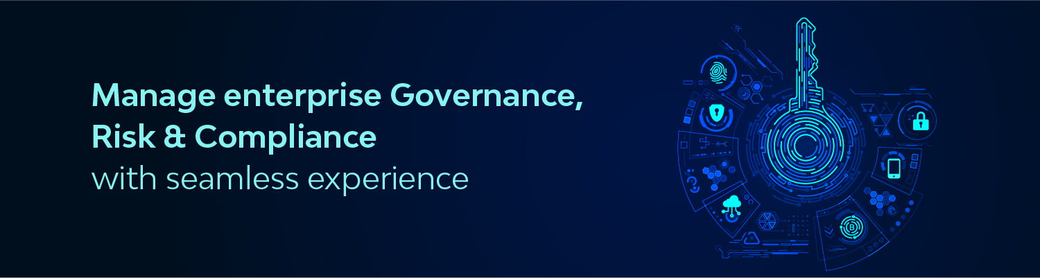 Manage enterprise Governance, Risk & Compliance with seamless experience