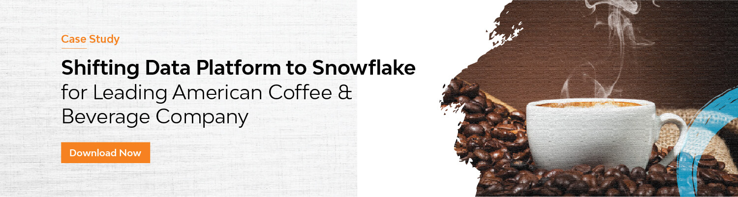 Shifting Data Platform to Snowflake for Leading American Coffee & Beverage Company